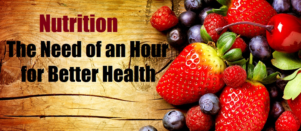 Nutrition The Need of an Hour for Better Health